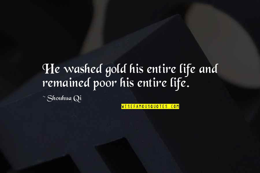 Flash Fiction Quotes By Shouhua Qi: He washed gold his entire life and remained