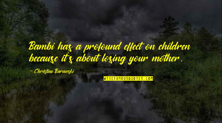 Flashdance Quotes By Christine Baranski: Bambi has a profound effect on children because