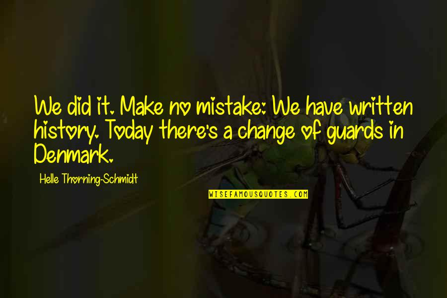 Flashdance Quotes By Helle Thorning-Schmidt: We did it. Make no mistake: We have