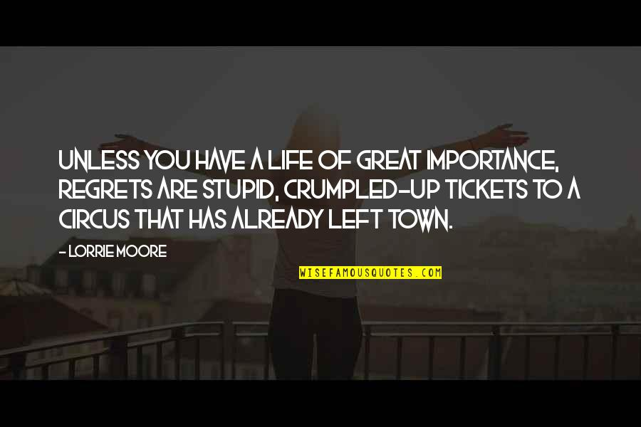 Flashdance Quotes By Lorrie Moore: Unless you have a life of great importance,