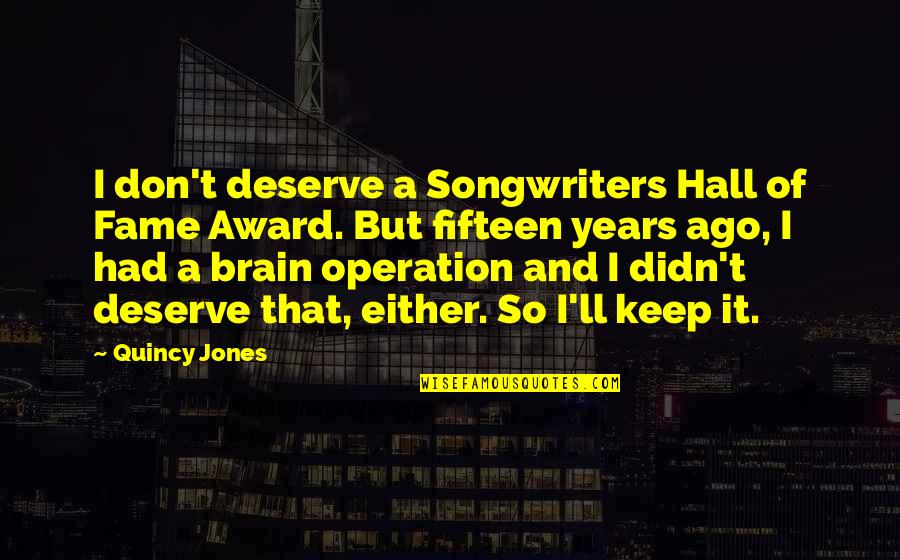 Flashdance Quotes By Quincy Jones: I don't deserve a Songwriters Hall of Fame