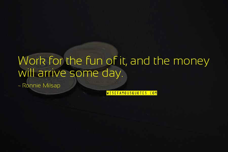 Flashdance Quotes By Ronnie Milsap: Work for the fun of it, and the