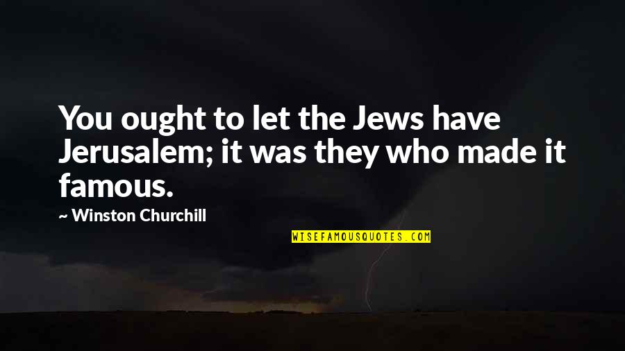 Flashdance Quotes By Winston Churchill: You ought to let the Jews have Jerusalem;
