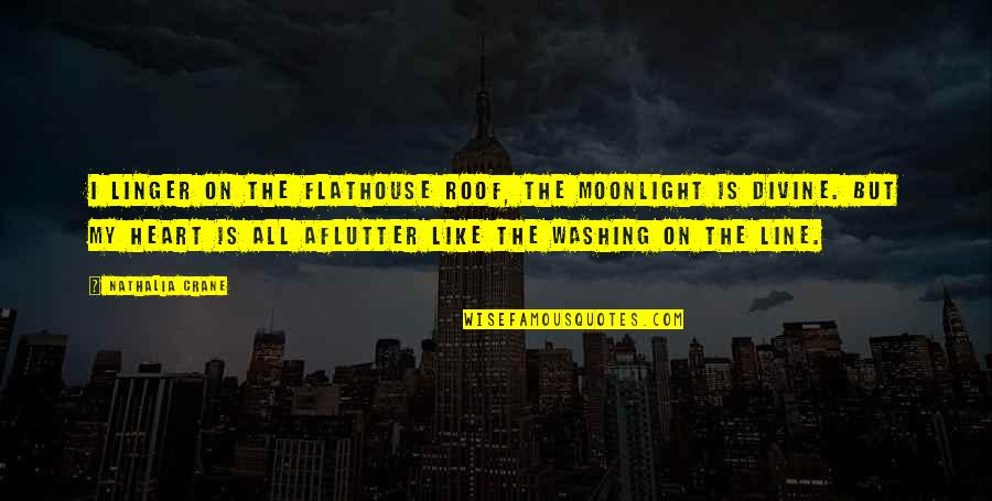 Flathouse Quotes By Nathalia Crane: I linger on the flathouse roof, the moonlight