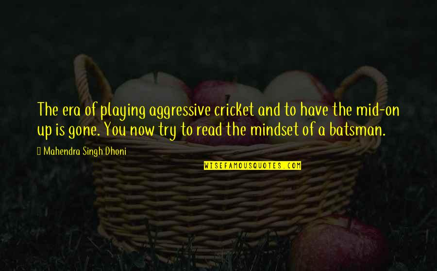 Flatiron Building Quotes By Mahendra Singh Dhoni: The era of playing aggressive cricket and to