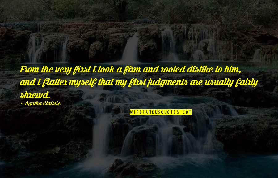 Flatter Quotes By Agatha Christie: From the very first I took a firm