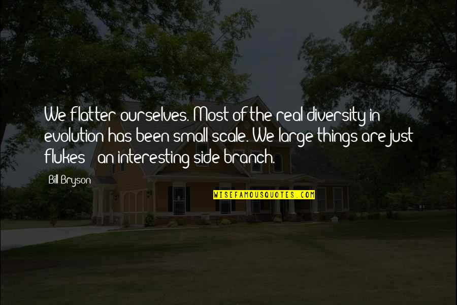 Flatter Quotes By Bill Bryson: We flatter ourselves. Most of the real diversity