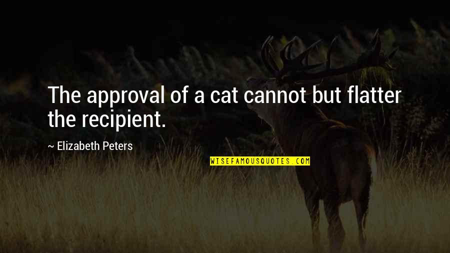 Flatter Quotes By Elizabeth Peters: The approval of a cat cannot but flatter