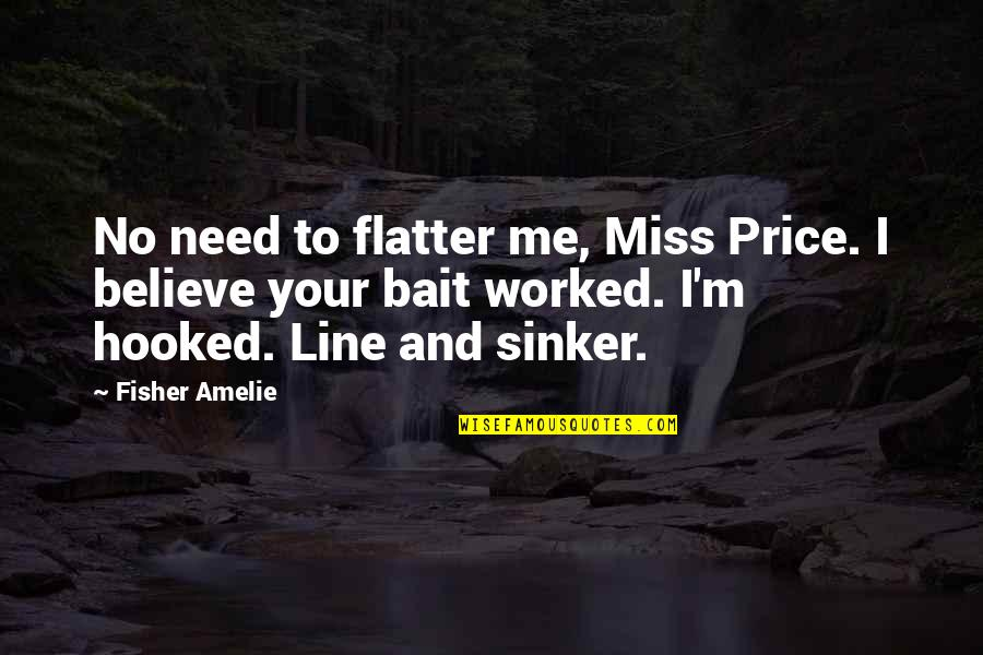 Flatter Quotes By Fisher Amelie: No need to flatter me, Miss Price. I