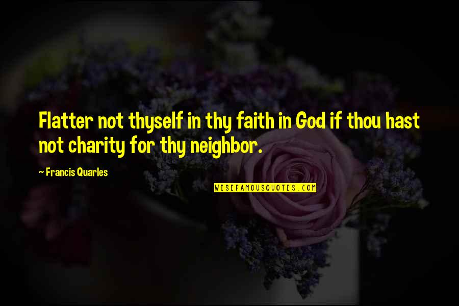 Flatter Quotes By Francis Quarles: Flatter not thyself in thy faith in God