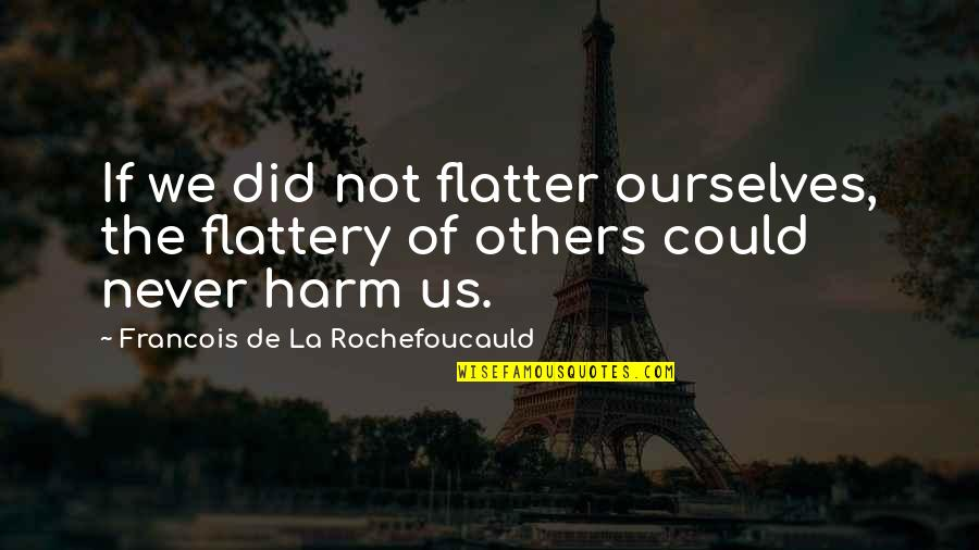 Flatter Quotes By Francois De La Rochefoucauld: If we did not flatter ourselves, the flattery