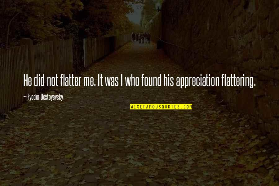 Flatter Quotes By Fyodor Dostoyevsky: He did not flatter me. It was I