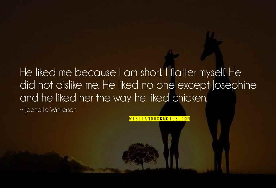 Flatter Quotes By Jeanette Winterson: He liked me because I am short. I