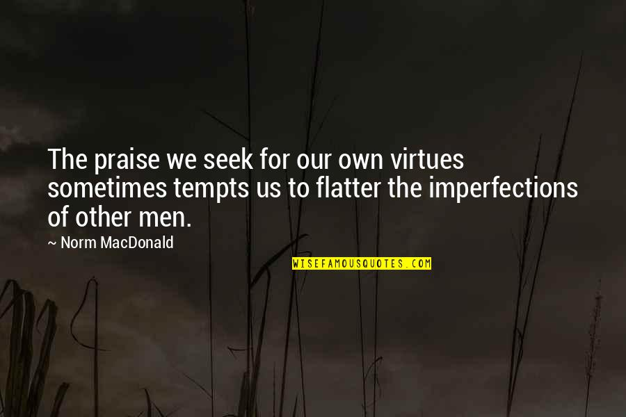 Flatter Quotes By Norm MacDonald: The praise we seek for our own virtues