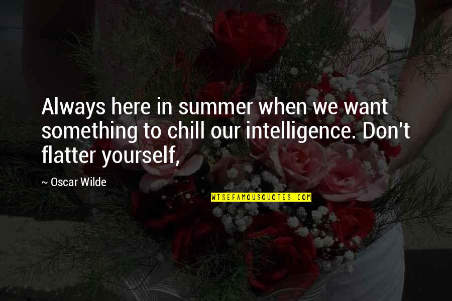 Flatter Quotes By Oscar Wilde: Always here in summer when we want something