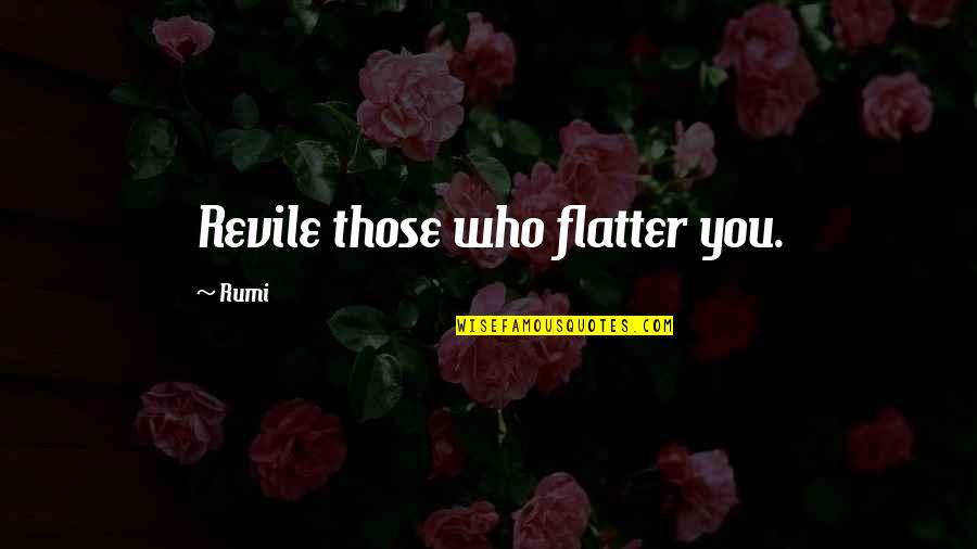 Flatter Quotes By Rumi: Revile those who flatter you.