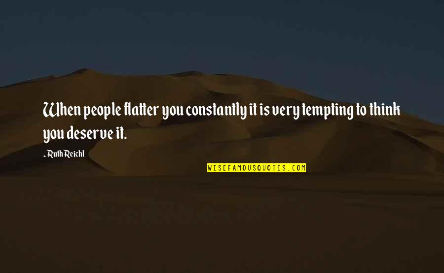 Flatter Quotes By Ruth Reichl: When people flatter you constantly it is very