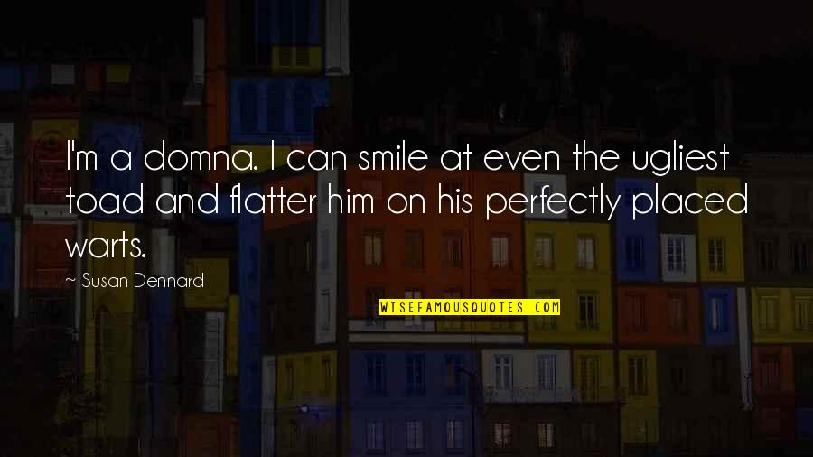 Flatter Quotes By Susan Dennard: I'm a domna. I can smile at even