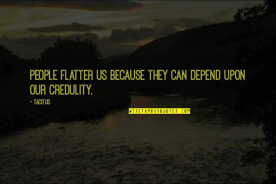 Flatter Quotes By Tacitus: People flatter us because they can depend upon