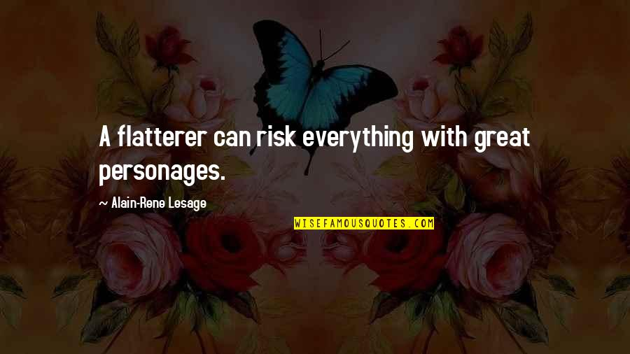 Flatterer Quotes By Alain-Rene Lesage: A flatterer can risk everything with great personages.