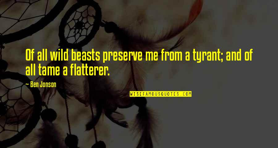 Flatterer Quotes By Ben Jonson: Of all wild beasts preserve me from a