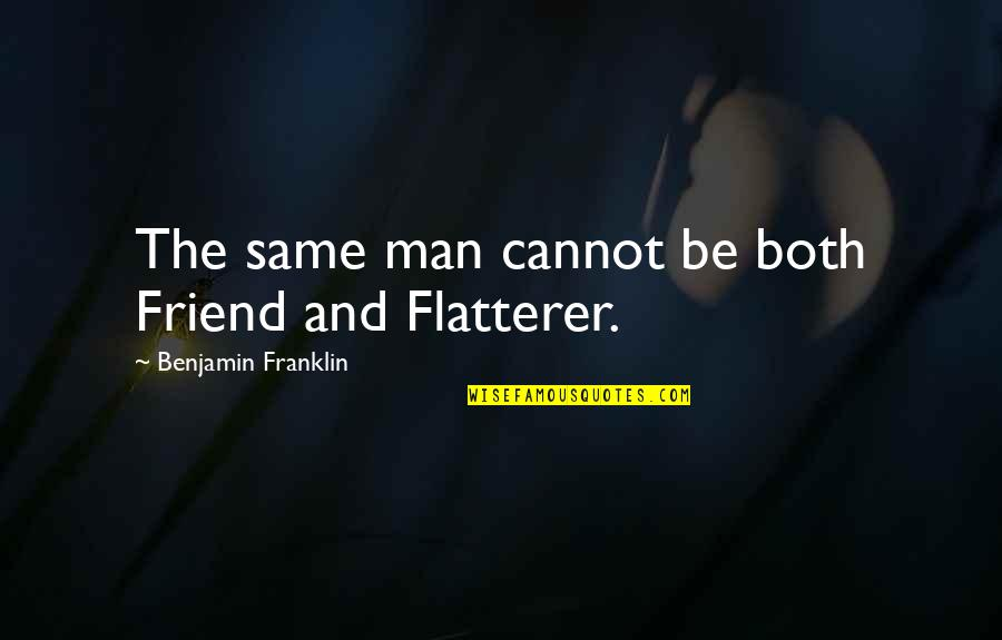 Flatterer Quotes By Benjamin Franklin: The same man cannot be both Friend and