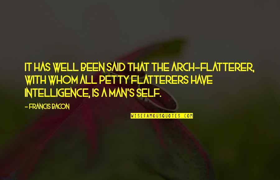 Flatterer Quotes By Francis Bacon: It has well been said that the arch-flatterer,