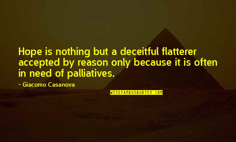 Flatterer Quotes By Giacomo Casanova: Hope is nothing but a deceitful flatterer accepted