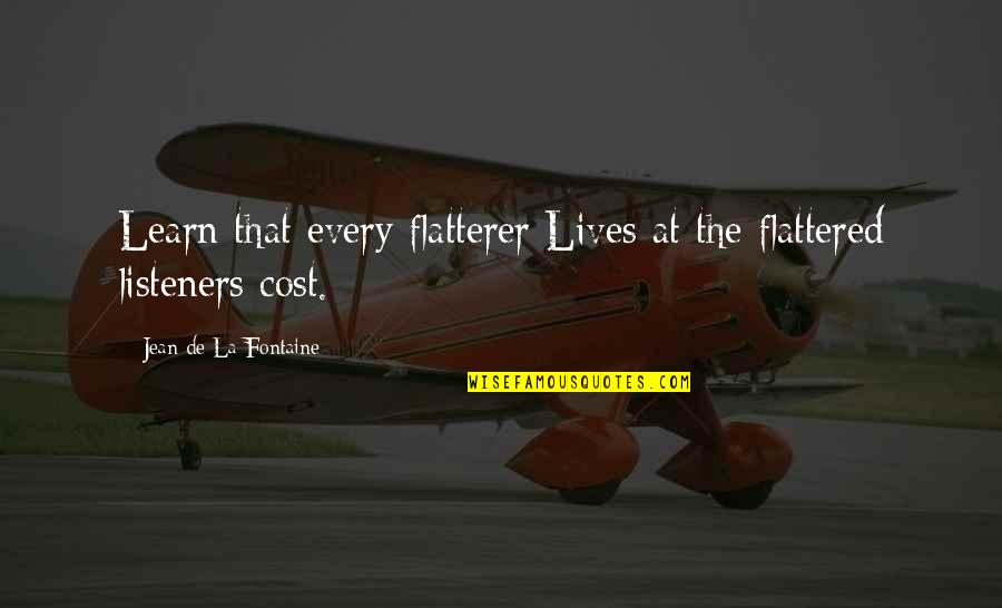 Flatterer Quotes By Jean De La Fontaine: Learn that every flatterer Lives at the flattered