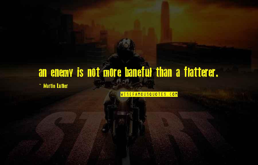 Flatterer Quotes By Martin Luther: an enemy is not more baneful than a