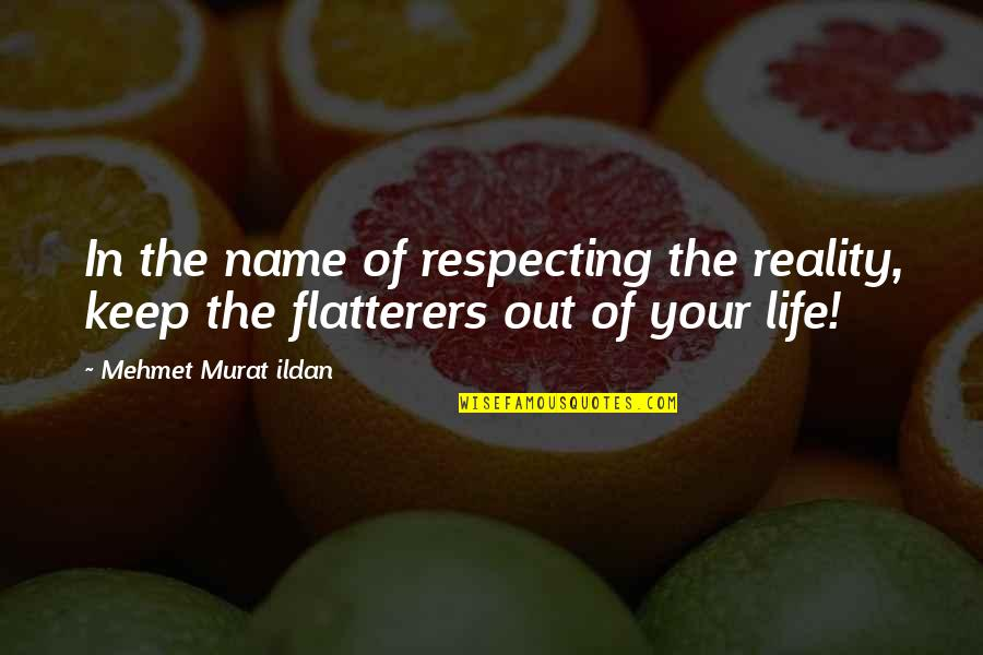 Flatterer Quotes By Mehmet Murat Ildan: In the name of respecting the reality, keep