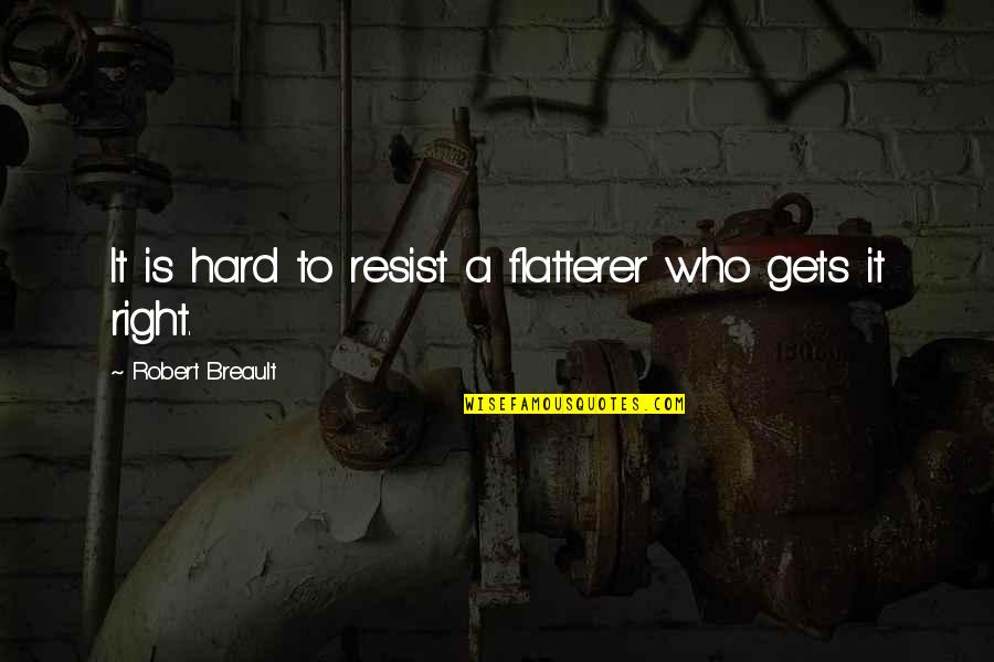 Flatterer Quotes By Robert Breault: It is hard to resist a flatterer who