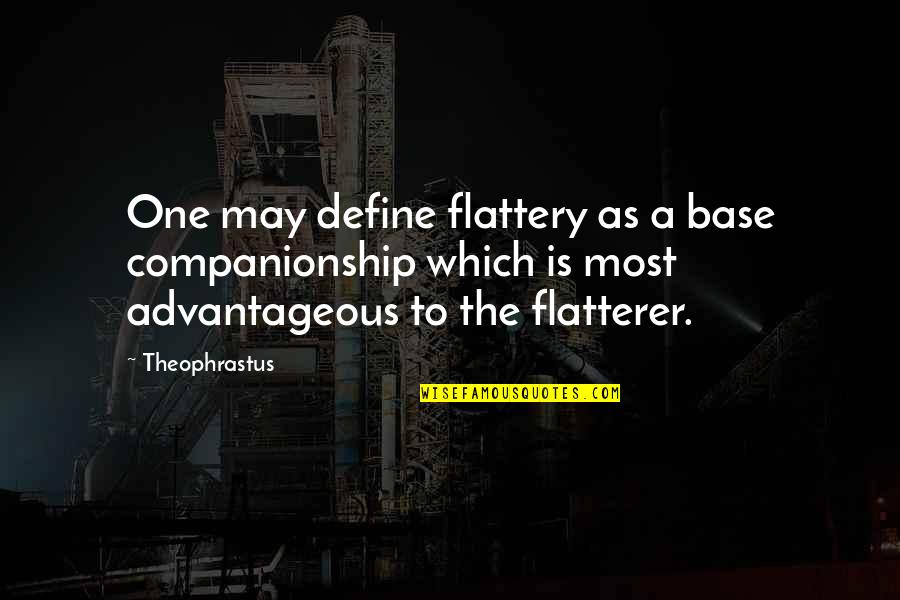 Flatterer Quotes By Theophrastus: One may define flattery as a base companionship