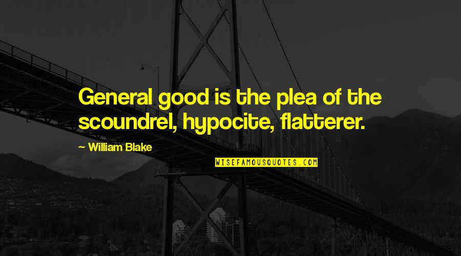 Flatterer Quotes By William Blake: General good is the plea of the scoundrel,