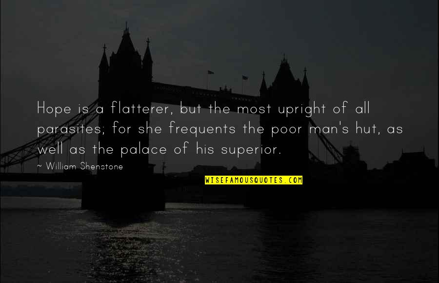 Flatterer Quotes By William Shenstone: Hope is a flatterer, but the most upright
