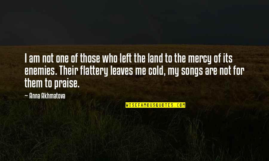 Flattery Quotes By Anna Akhmatova: I am not one of those who left