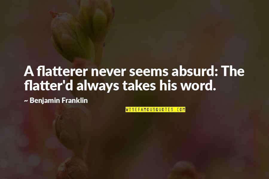 Flattery Quotes By Benjamin Franklin: A flatterer never seems absurd: The flatter'd always