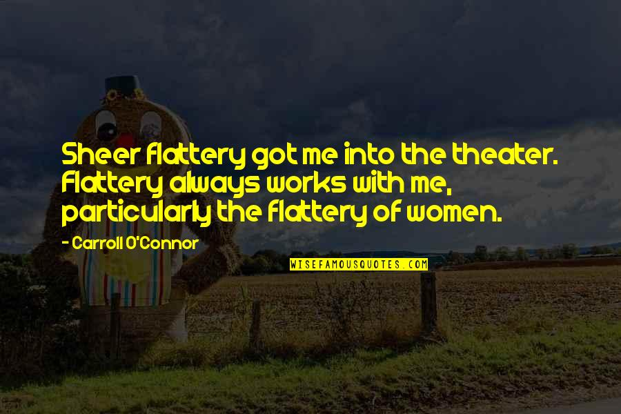 Flattery Quotes By Carroll O'Connor: Sheer flattery got me into the theater. Flattery