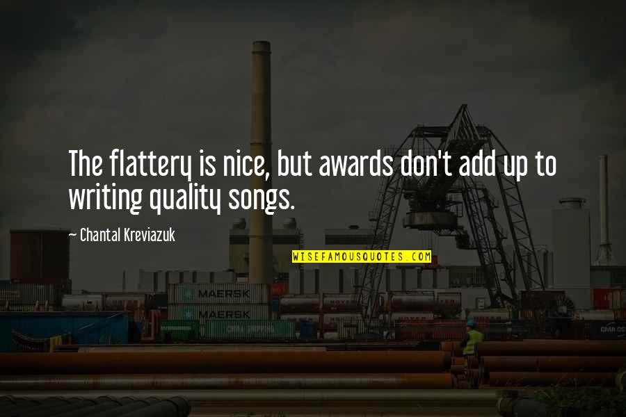 Flattery Quotes By Chantal Kreviazuk: The flattery is nice, but awards don't add