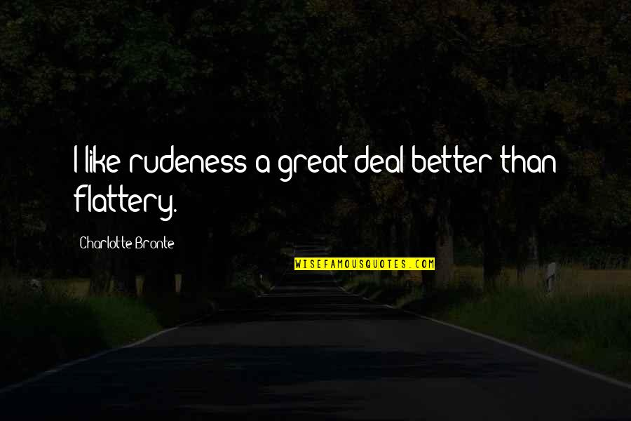 Flattery Quotes By Charlotte Bronte: I like rudeness a great deal better than
