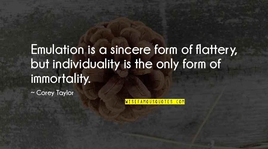 Flattery Quotes By Corey Taylor: Emulation is a sincere form of flattery, but