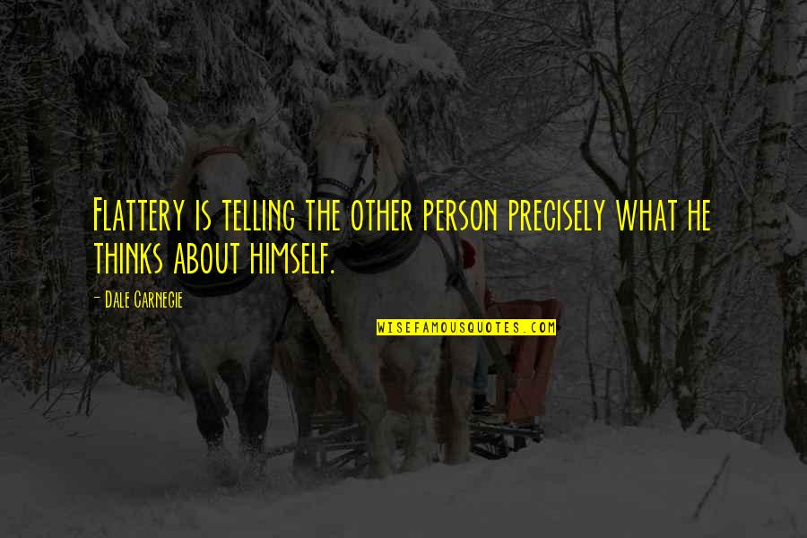 Flattery Quotes By Dale Carnegie: Flattery is telling the other person precisely what
