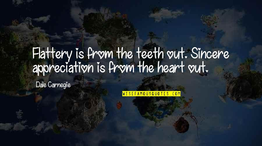 Flattery Quotes By Dale Carnegie: Flattery is from the teeth out. Sincere appreciation
