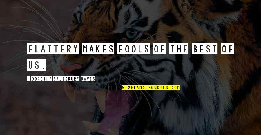 Flattery Quotes By Dorothy Salisbury Davis: Flattery makes fools of the best of us.