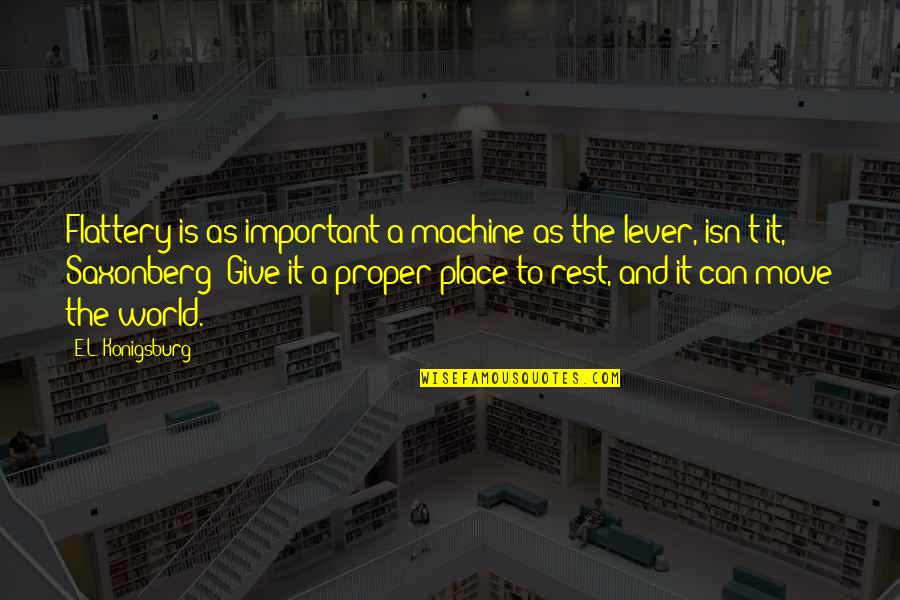 Flattery Quotes By E.L. Konigsburg: Flattery is as important a machine as the