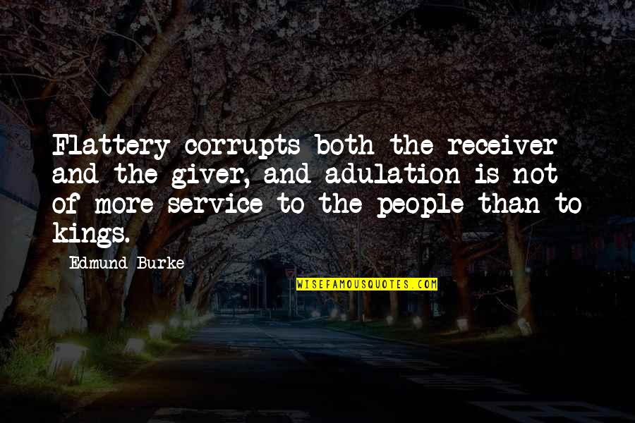 Flattery Quotes By Edmund Burke: Flattery corrupts both the receiver and the giver,