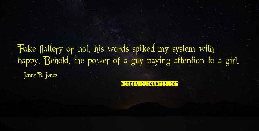 Flattery Quotes By Jenny B. Jones: Fake flattery or not, his words spiked my