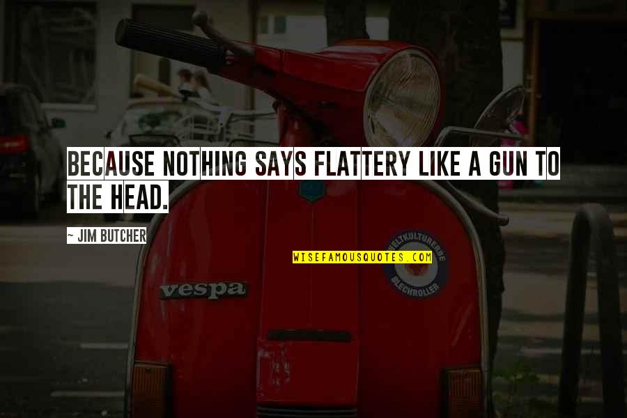 Flattery Quotes By Jim Butcher: Because nothing says flattery like a gun to