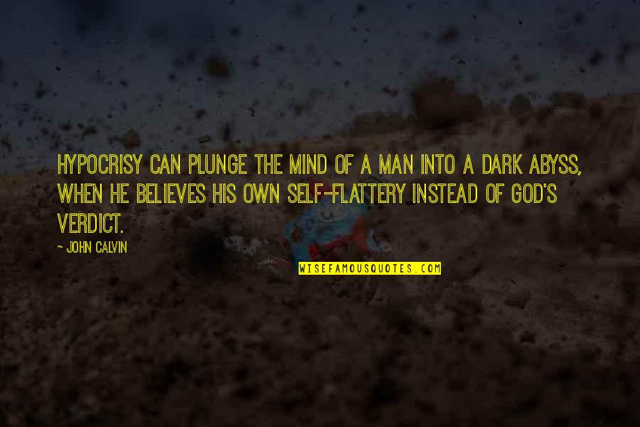 Flattery Quotes By John Calvin: Hypocrisy can plunge the mind of a man