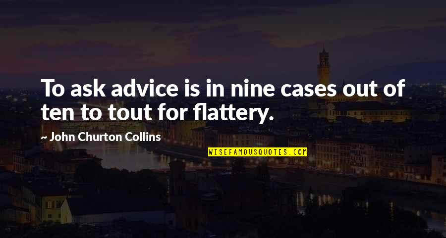 Flattery Quotes By John Churton Collins: To ask advice is in nine cases out